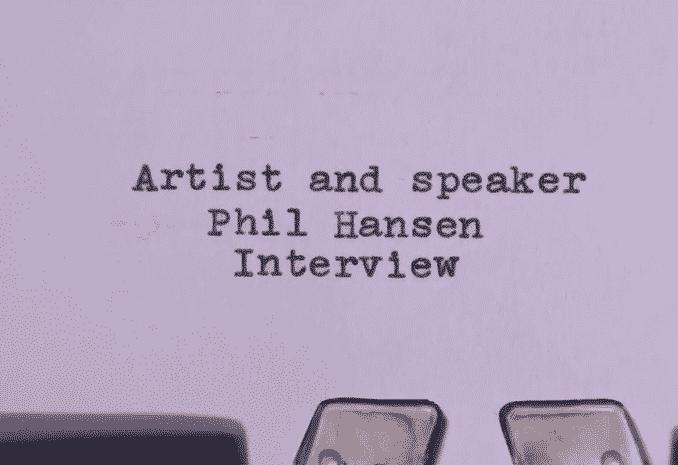 Video interview with Phil Hansen
