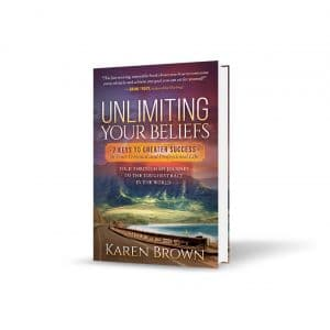 Unlimiting Your Beliefs: 7 Keys to Greater Success in Your Personal and Professional Life – by Karen Brown