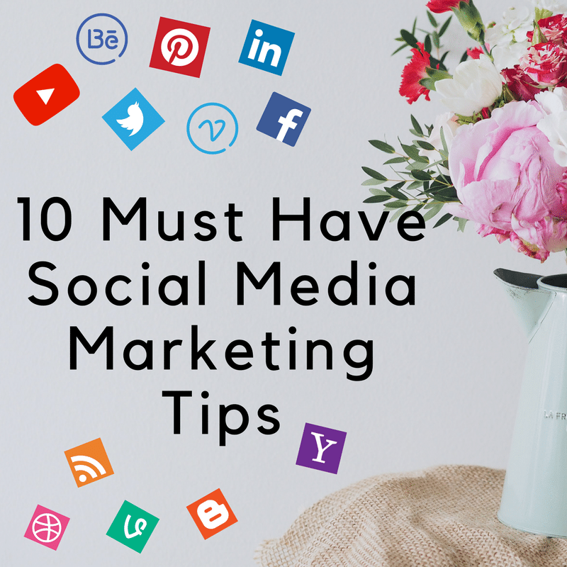 10 Must Have Social Media Marketing Tips for Business